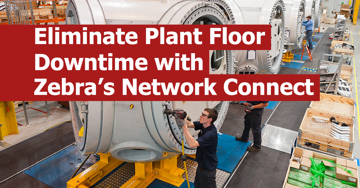 Eliminate Plant Floor Downtime with Zebra's Network Connect