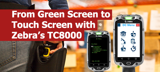 From Green Screen to Touch Screen with Zebra's TC8000